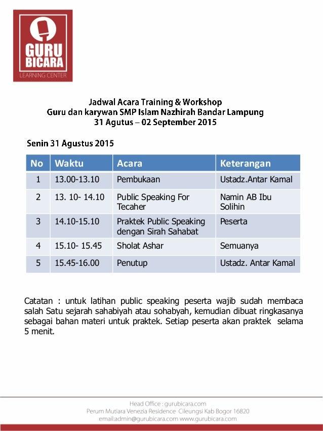 No Waktu Acara Keterangan 1 13.00-13.10 Pembukaan Ustadz.Antar Kamal 2 13. 10- 14.10 Public Speaking For Tecaher Namin AB ...