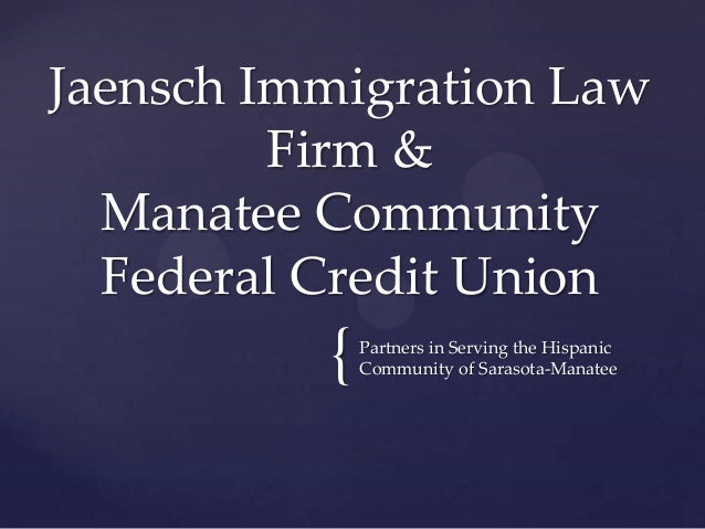 {Partners in Serving the HispanicCommunity of Sarasota-ManateeJaensch Immigration LawFirm &Manatee CommunityFederal Credit...