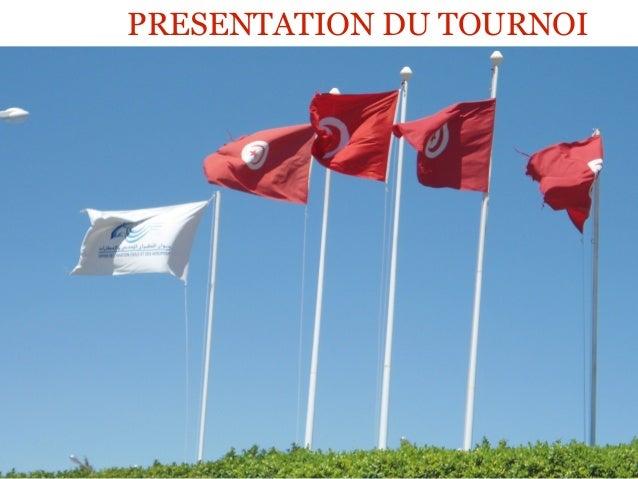 Projet tournoi de DUSAFE en    PRESENTATION la TOURNOI           Tunisie             1                         02/07/13