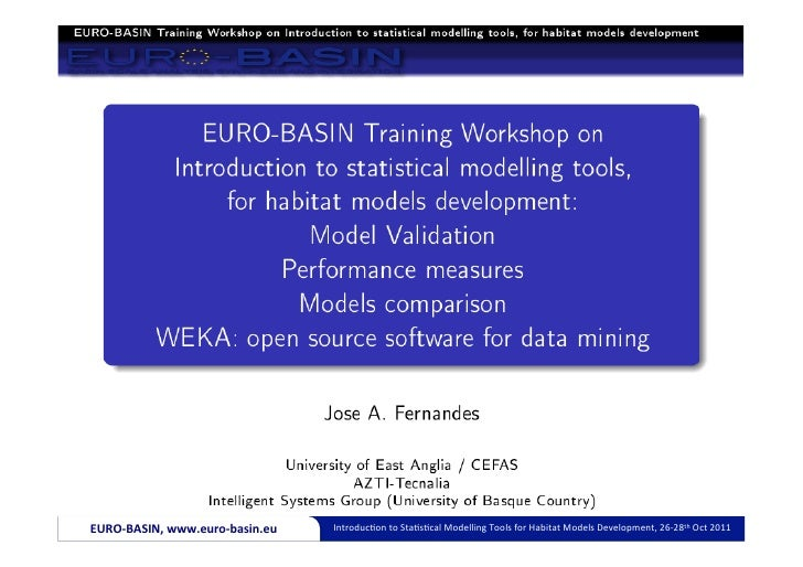 EURO-­‐BASIN,	  www.euro-­‐basin.eu	     Introduc)on	  to	  Sta)s)cal	  Modelling	  Tools	  for	  Habitat	  Models	  Devel...