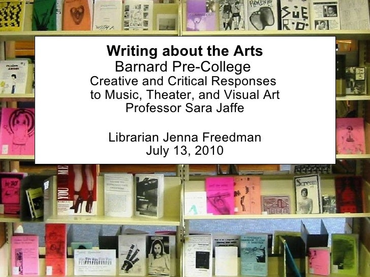 Writing about the Arts Barnard Pre-College  Creative and Critical Responses  to Music, Theater, and Visual Art Professor S...