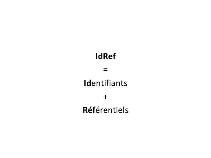 IdRef<br />=<br />Identifiants<br />+<br />Référentiels<br />