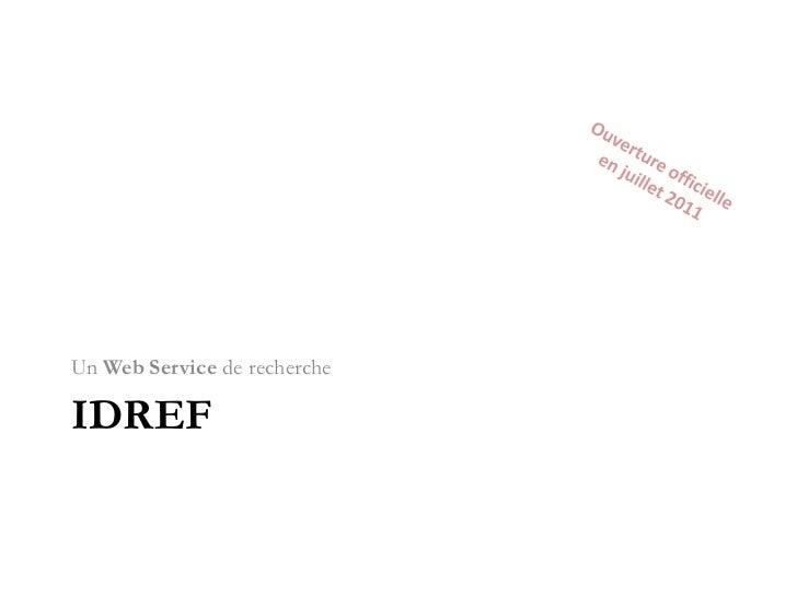 Web service de recherche d'IdRef<br />Quel protocole Web de recherche ?<br />SRU ?<br />Ad hoc ?<br />Solution<br />Web se...