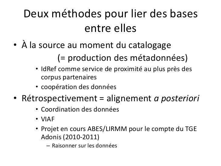 Deux méthodes pour lier des bases entre elles<br />À la source au moment du catalogage (= production des métadonnées)<br /...