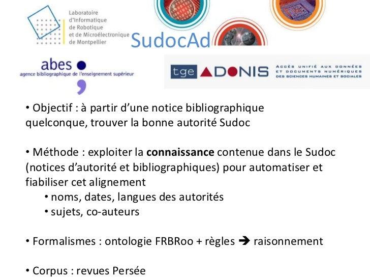 SudocAd<br /><ul><li> Objectif : à partir d'une notice bibliographique quelconque, trouver la bonne autorité Sudoc