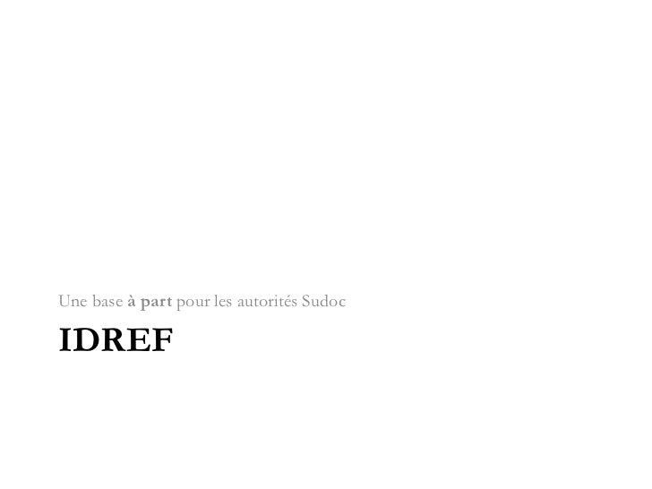 IdRef<br />Une base à part pour les autorités Sudoc<br />
