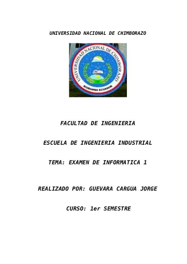 UNIVERSIDAD NACIONAL DE CHIMBORAZO      FACULTAD DE INGENIERIA ESCUELA DE INGENIERIA INDUSTRIAL   TEMA: EXAMEN DE INFORMAT...