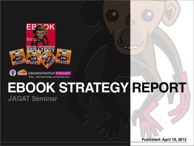 EBOOK STRATEGY REPORTPublished: April 19, 2013JAGAT Seminar