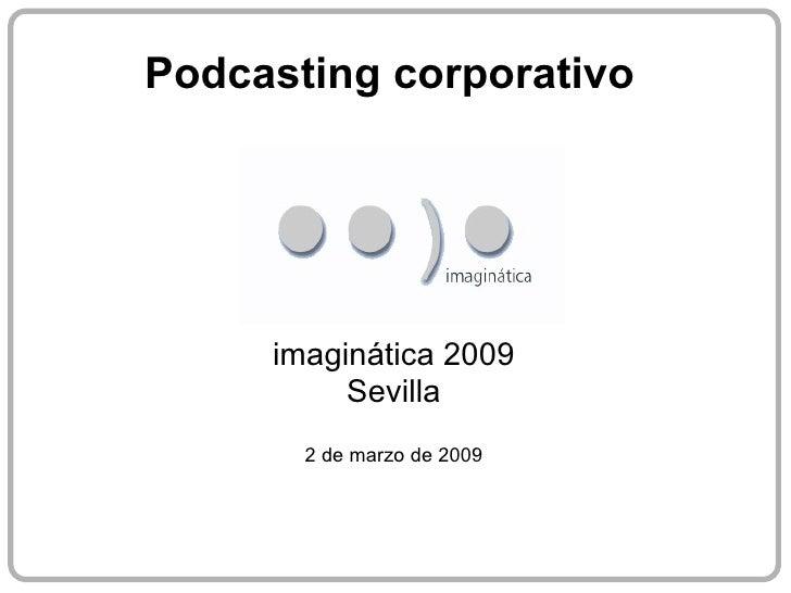 Podcasting corporativo imaginática 2009 Sevilla 2 de marzo de 2009