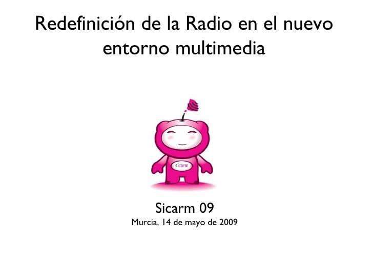 Redefinición de la Radio en el nuevo entorno multimedia Sicarm 09 Murcia, 14 de mayo de 2009
