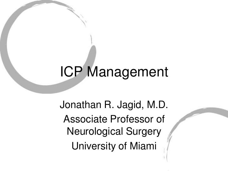 ICP Management<br />Jonathan R. Jagid, M.D.<br />Associate Professor of Neurological Surgery<br />University of Miami<br />
