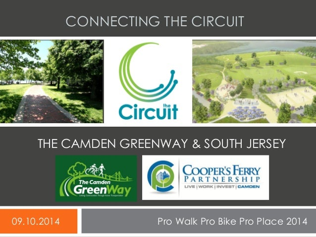 CONNECTING THE CIRCUIT  09.10.2014  Pro Walk Pro Bike Pro Place 2014  THE CAMDEN GREENWAY & SOUTH JERSEY