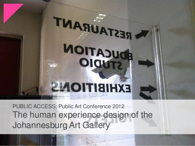 PUBLIC ACCESS: Public Art Conference 2012The human experience design of theJohannesburg Art Gallery