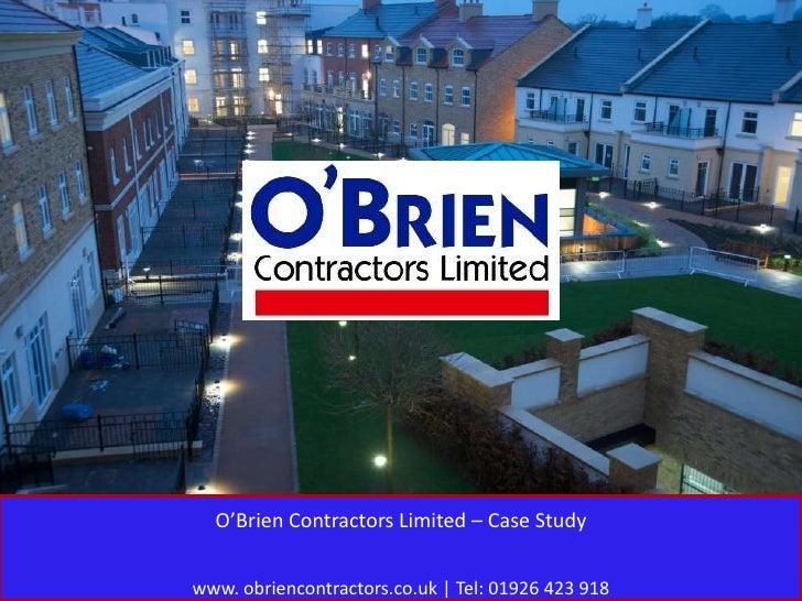 O'Brien Contractors Limited – Case Studywww. obriencontractors.co.uk   Tel: 01926 423 918