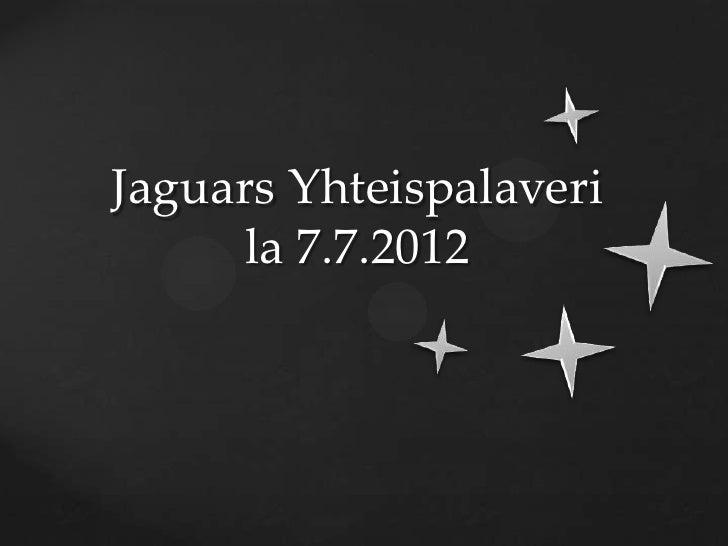 Jaguars Yhteispalaveri      la 7.7.2012