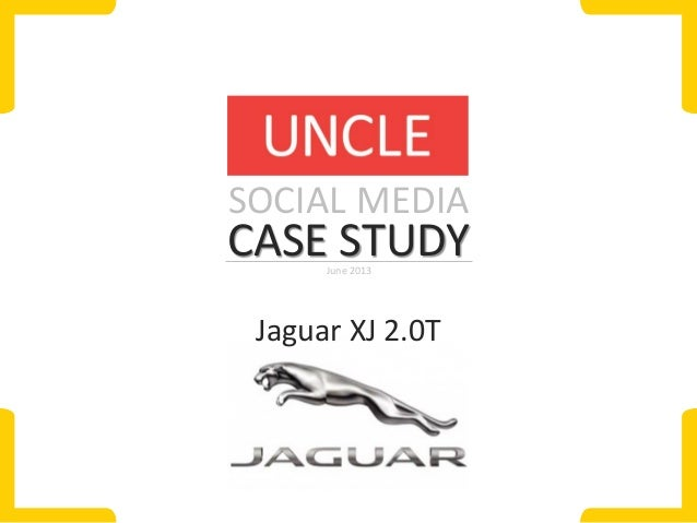 SOCIAL MEDIA  CASE STUDY June 2013  Jaguar XJ 2.0T