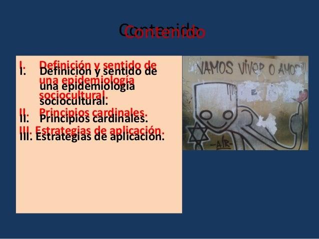 Contenido Contenido I. I.  Definición y sentido de Definición y sentido de una epidemiología una epidemiología sociocultur...