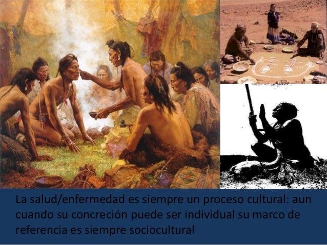 En toda sociedad, las percepciones y criterios de buena o mala salud están culturalmente construidas.