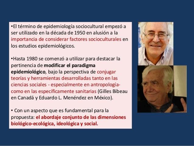 •El término de epidemiología sociocultural empezó a ser utilizado en la década de 1950 en alusión a la importancia de cons...