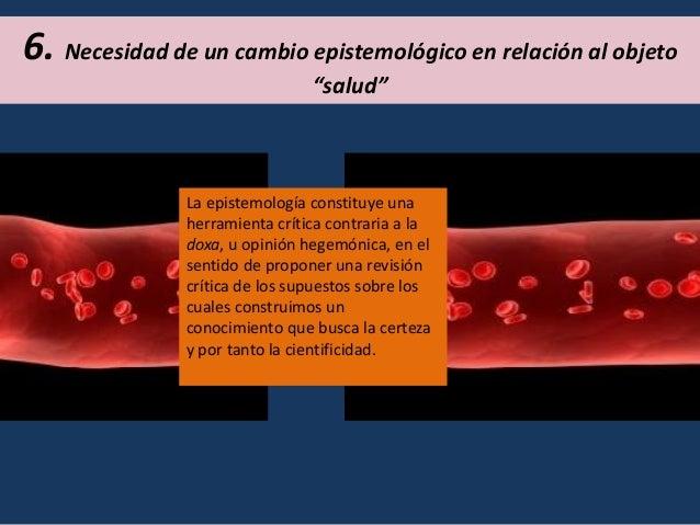 • Concepción ontologista – esencialista- de la enfermedad y la salud • Causalismo/unicausalismo, unidireccionalidad • Atom...