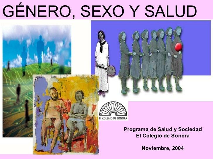 GÉNERO, SEXO Y SALUD Programa de Salud y Sociedad El Colegio de Sonora Noviembre, 2004