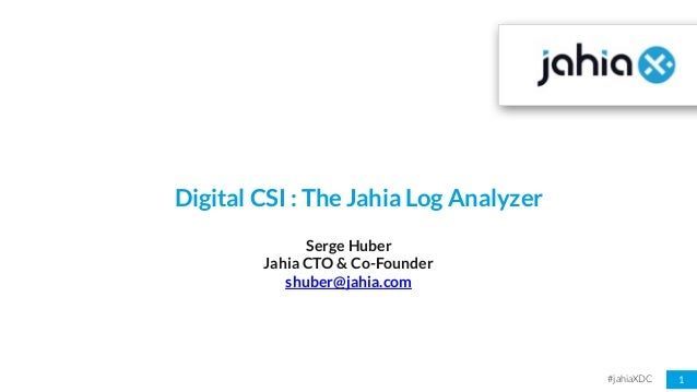 #jahiaXDC 1 Digital CSI : The Jahia Log Analyzer Serge Huber Jahia CTO & Co-Founder shuber@jahia.com
