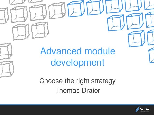 Advanced module development Choose the right strategy Thomas Draier 1