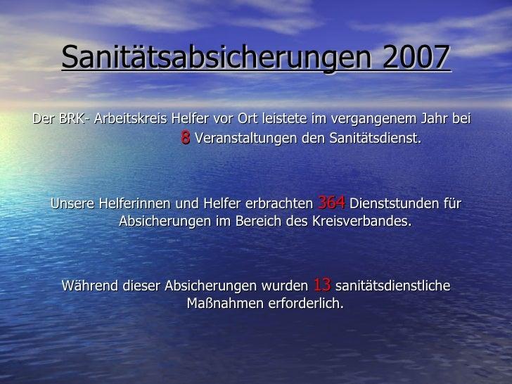 Sanitätsabsicherungen 2007 <ul><li>Der BRK- Arbeitskreis Helfer vor Ort leistete im vergangenem Jahr bei  8   Veranstaltun...
