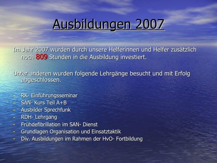 Ausbildungen 2007 <ul><li>Im Jahr 2007 wurden durch unsere Helferinnen und Helfer zusätzlich noch  809  Stunden in die Aus...