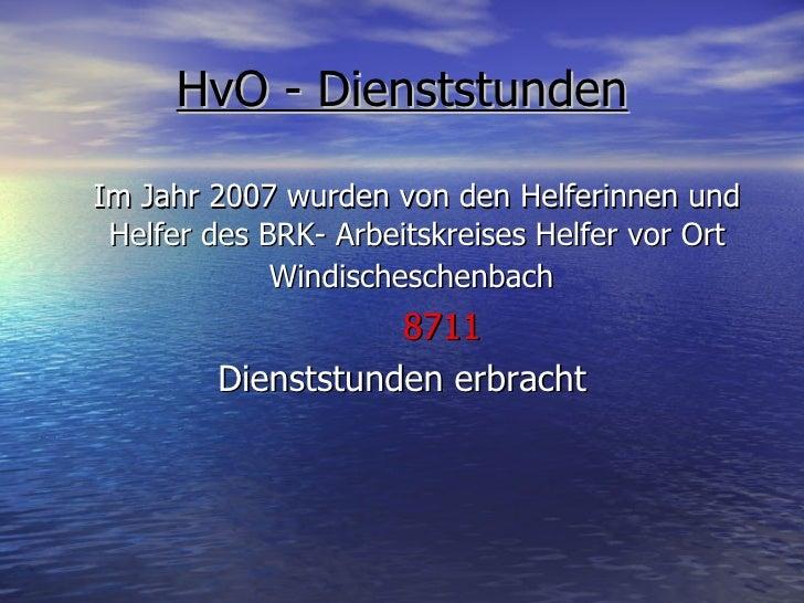 HvO - Dienststunden <ul><li>Im Jahr 2007 wurden von den Helferinnen und Helfer des BRK- Arbeitskreises Helfer vor Ort Wind...