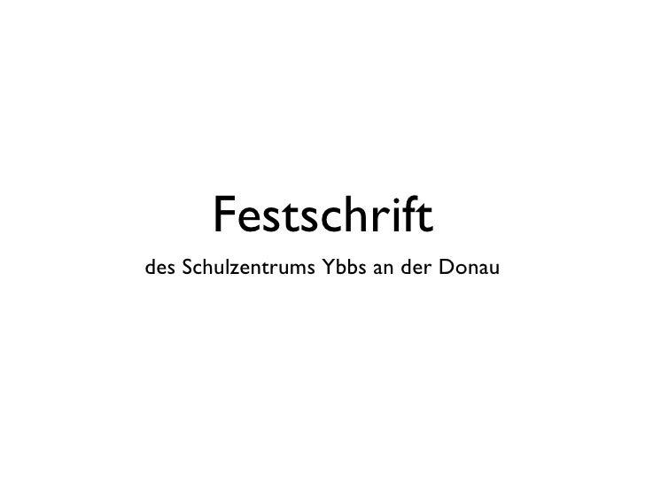 Festschrift <ul><li>des Schulzentrums Ybbs an der Donau </li></ul>