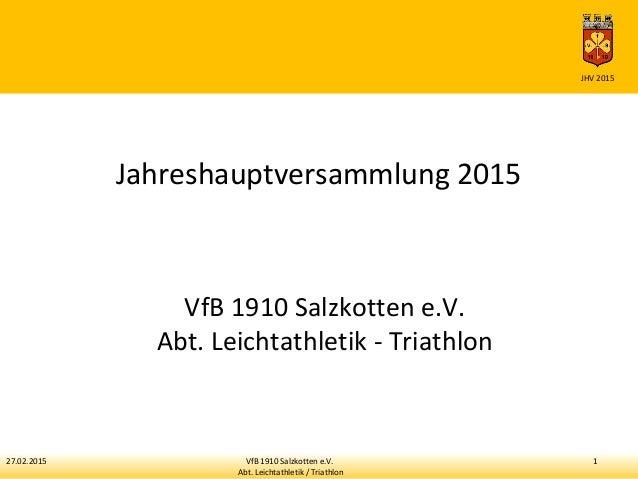 27.02.2015 VfB 1910 Salzkotten e.V. 1 Abt. Leichtathletik / Triathlon JHV 2015 Jahreshauptversammlung 2015 VfB 1910 Salzko...