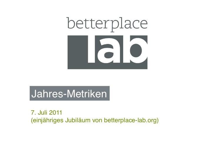Jahres-Metriken!7. Juli 2011 (einjähriges Jubiläum von betterplace-lab.org)!