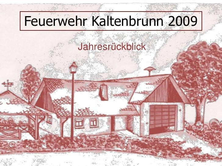 Feuerwehr Kaltenbrunn 2009<br />Jahresrückblick<br />