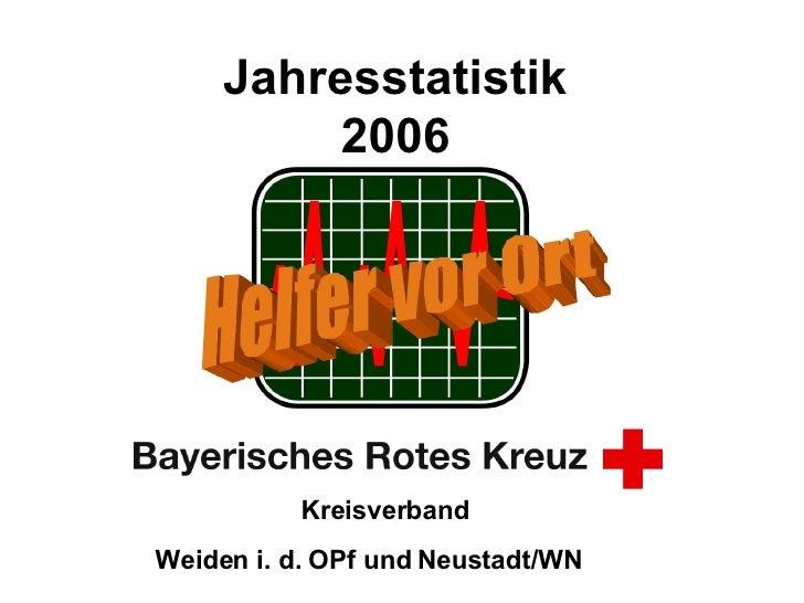 Jahresstatistik  2006   Kreisverband  Weiden i. d. OPf und Neustadt/WN