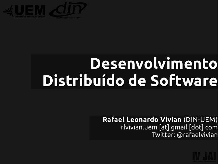 DesenvolvimentoDistribuído de Software       Rafael Leonardo Vivian (DIN-UEM)            rlvivian.uem [at] gmail [dot] com...