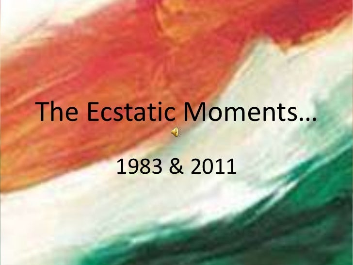 The Ecstatic Moments…<br />1983 & 2011<br />