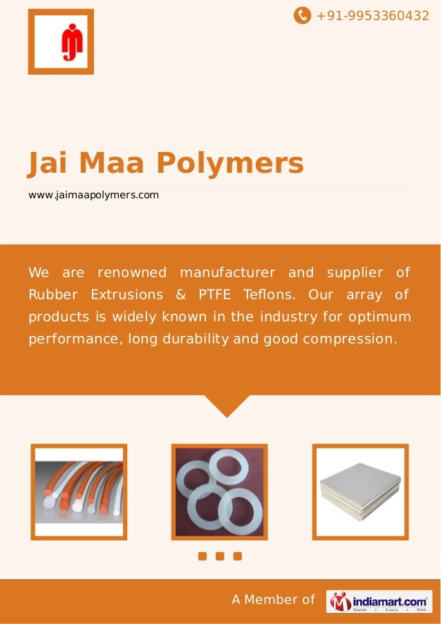 +91-9953360432  Jai Maa Polymers www.jaimaapolymers.com  We are renowned manufacturer and supplier of Rubber Extrusions & ...