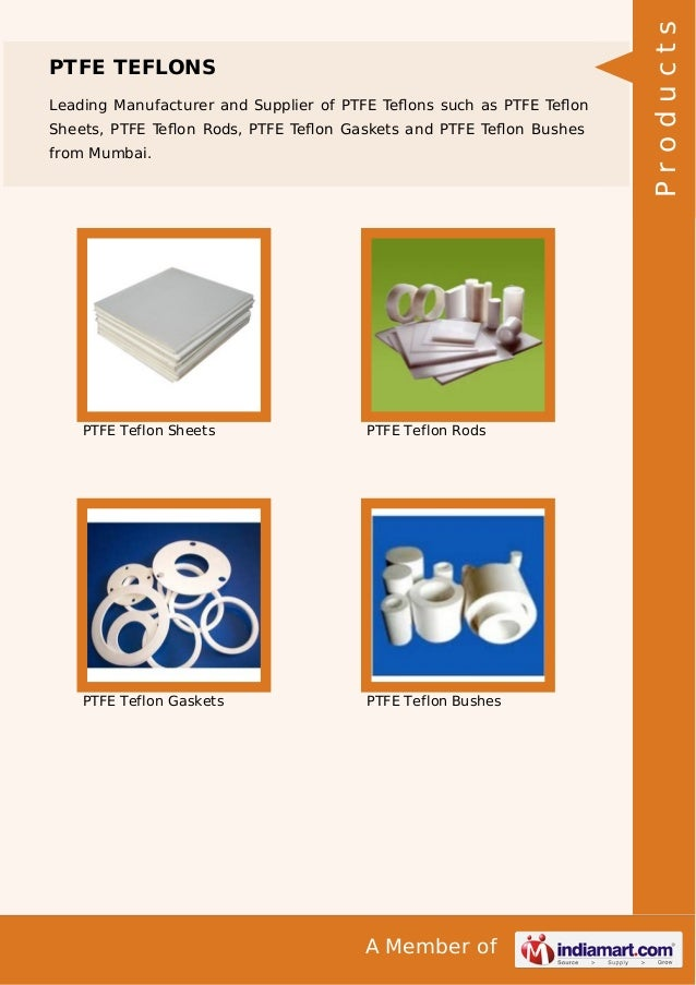 Leading Manufacturer and Supplier of PTFE Teflons such as PTFE Teflon Sheets, PTFE Teflon Rods, PTFE Teflon Gaskets and PTFE T...
