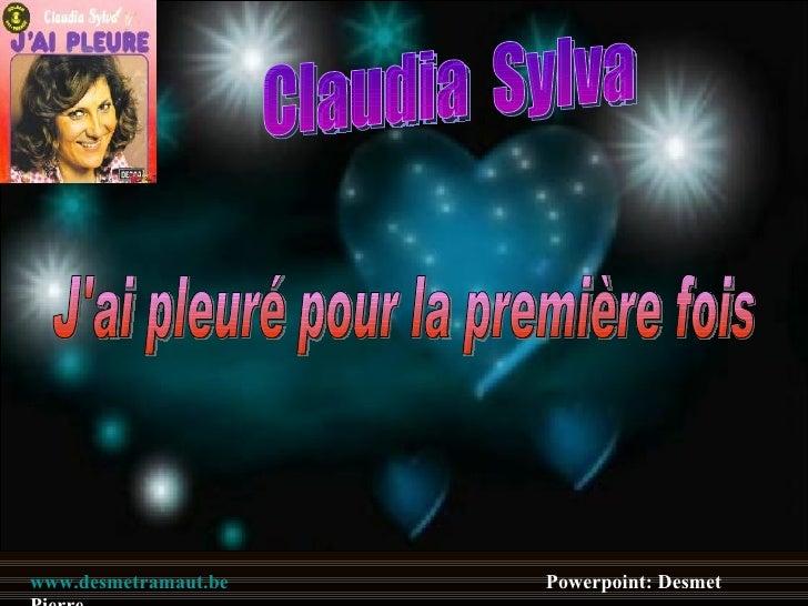 Claudia  Sylva J'ai pleuré pour la première fois www.desmetramaut.be   Powerpoint: Desmet Pierre