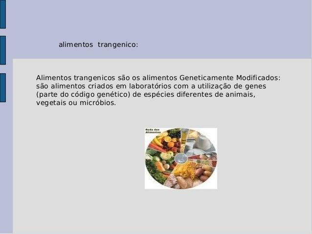 alimentos trangenico: Alimentos trangenicos são os alimentos Geneticamente Modificados: são alimentos criados em laboratór...