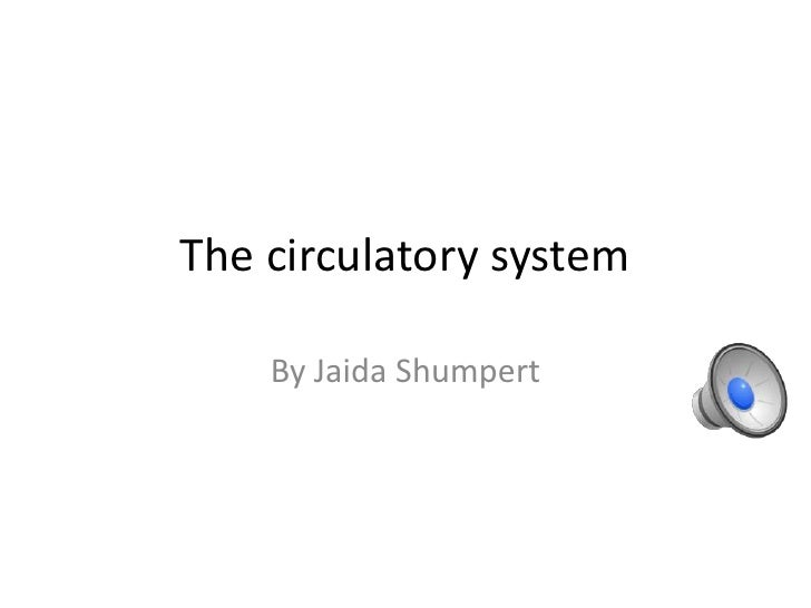 The circulatory system    By Jaida Shumpert