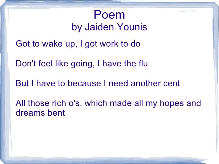 Poem by Jaiden Younis Got to wake up, I got work to do Don't feel like going, I have the flu But I have to because I need ...