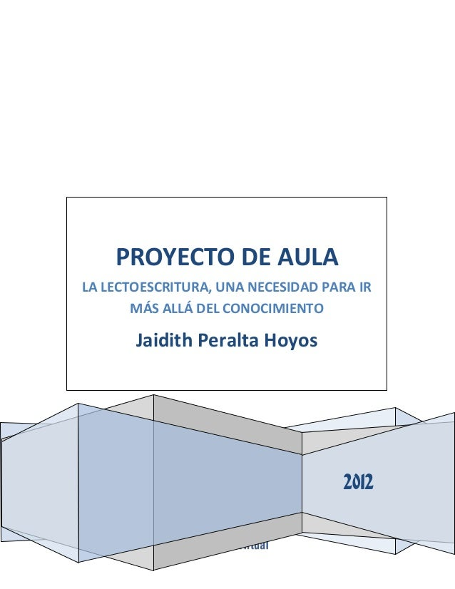 PROYECTO DE AULA LA LECTOESCRITURA, UNA NECESIDAD PARA IR MÁS ALLÁ DEL CONOCIMIENTO  Jaidith Peralta Hoyos  2012
