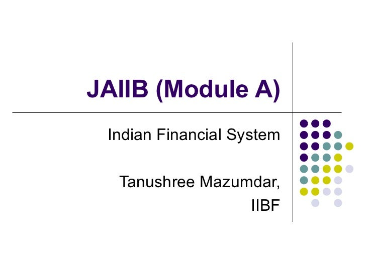 JAIIB (Module A) Indian Financial System Tanushree Mazumdar, IIBF