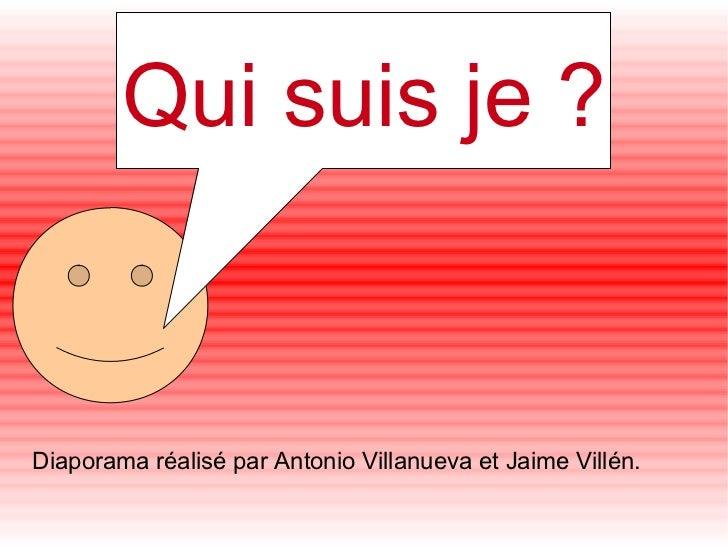 Diaporama réalisé par Antonio Villanueva et Jaime Villén. Qui suis je ?