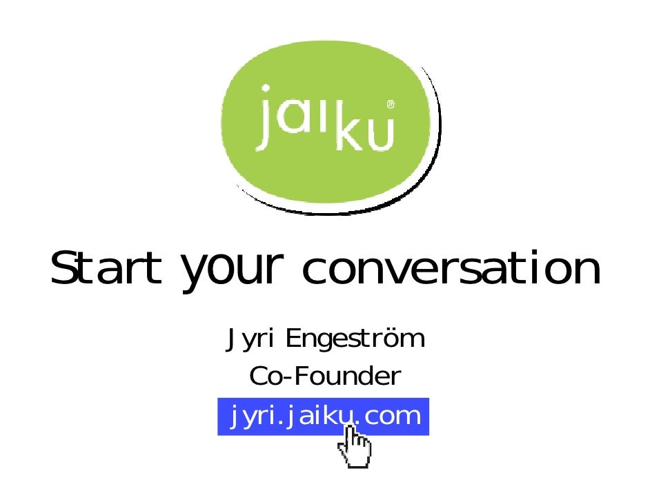 Start your conversation        Jyri Engeström          Co-Founder        jyri.jaiku.com