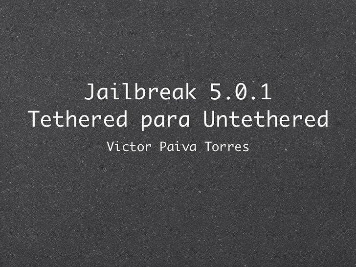 Jailbreak 5.0.1Tethered para Untethered      Victor Paiva Torres