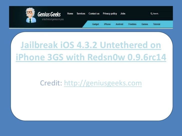 Jailbreak iOS 4.3.2 Untethered on iPhone 3GS with Redsn0w 0.9.6rc14<br />Credit: http://geniusgeeks.com<br />