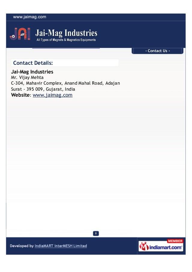- Contact Us -Contact Details:Jai-Mag IndustriesMr. Vijay MehtaC-304, Mahavir Complex, Anand Mahal Road, AdajanSurat - 395...